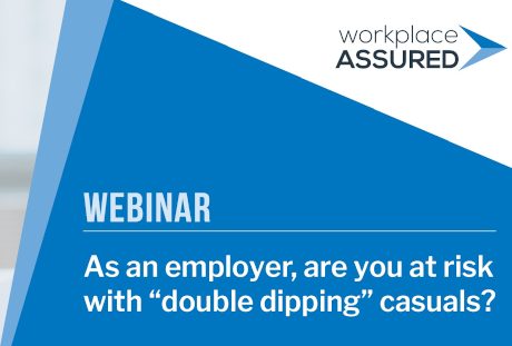 "Webinar: Are you at risk from ""double dipping"" casuals?"